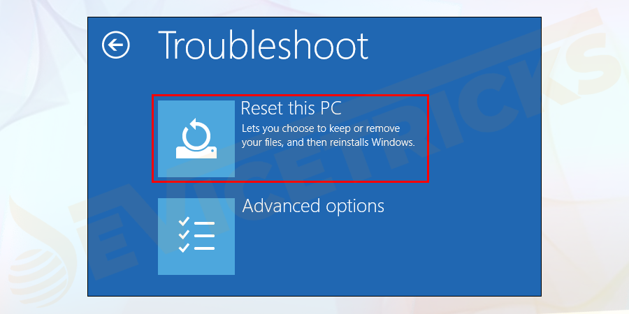 On the next screen, select Reset this PC option.