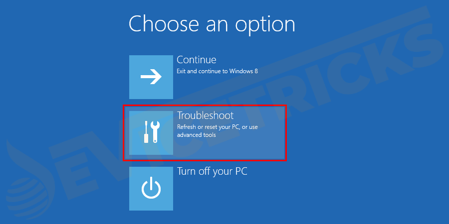 You will be redirected to the boot screen with menu options. Select the Troubleshoot option.