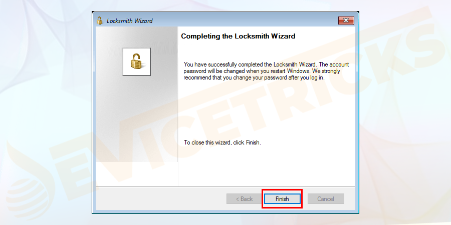 Finally, you will find a dialogue box that shows the completion of the locksmith wizard. Click on the finish button to complete the process of resetting the password.