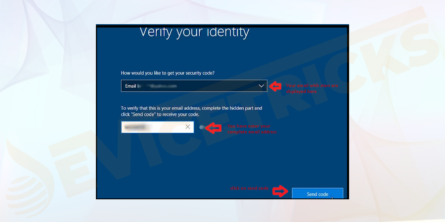 "The window shows the details of ""How would you like to get your security code."" You can select an email or text message option which is hidden under stars; you have to enter your email or mobile number linked with the Windows 10 OS Microsoft account in the box as shown in the figure. Tap on the Send code button."