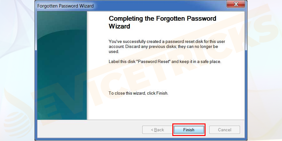 On the next Window, your creation of password reset disk and click on the finish button.
