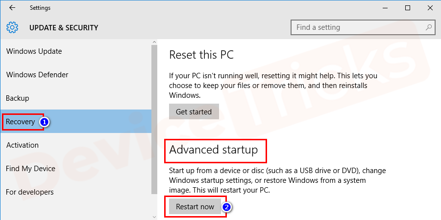 At the left panel of the Update and Security page, you will get a few options, click on 'Recovery'. And here, you will get the 'Advanced Startup' option and beneath the same, 'Restart' button is located, click on it.
