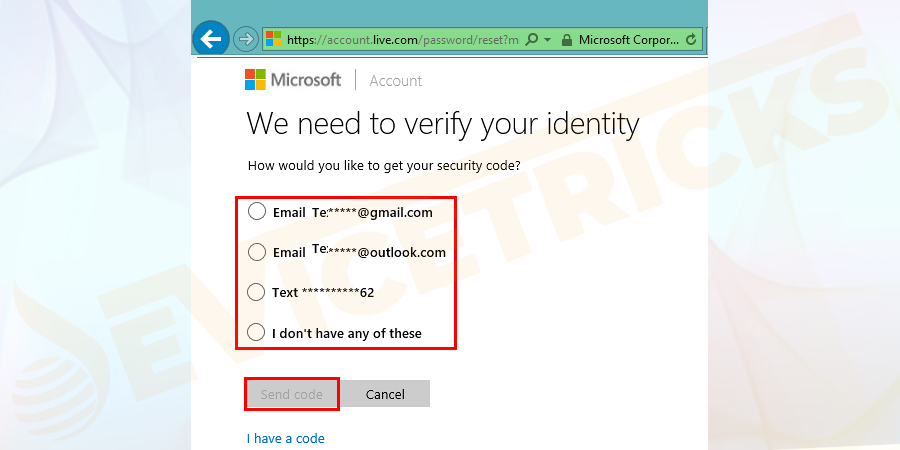 Select the appropriate option to get a code in order to verify your identity. Now you will get a list of options depending on the information provided earlier.