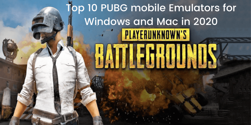 Top 10 PUBG mobile Emulators for Windows and Mac in 2020