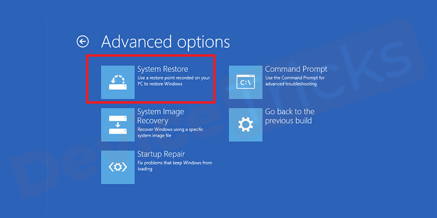 The top chart of 'Advanced option' will fetch 'System Restore' option, click on it.