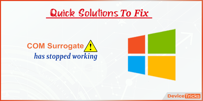 """How to fix """"COM Surrogate has stopped working"""" Error ?"""