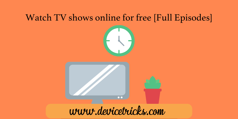 How to Watch TV shows online for free [Full Episodes]
