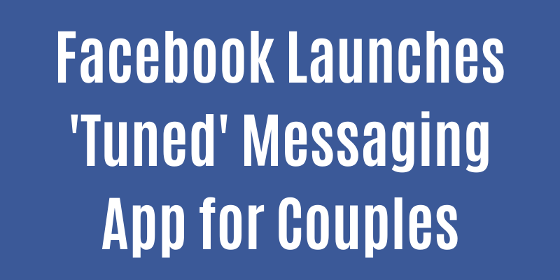 Facebook Launches 'Tuned' Messaging App for Couples