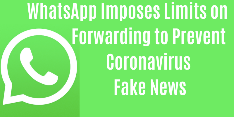 WhatsApp Imposes Limits on Forwarding to Prevent Coronavirus Fake News