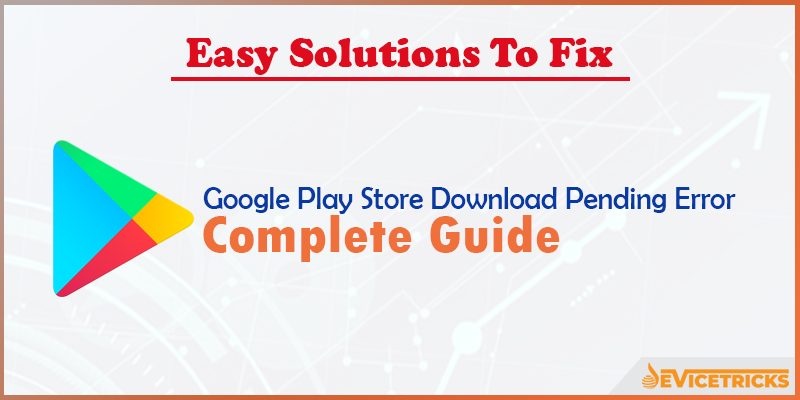 "Complete Guide to Fix ""Google Play Store Download Pending"" Error?"
