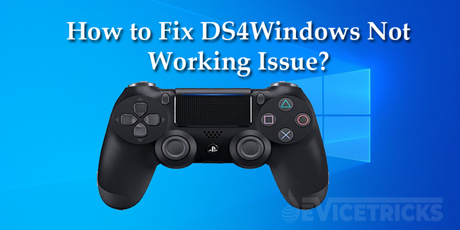 How Do I Fix DS4Windows Not Working Error on Windows 10?