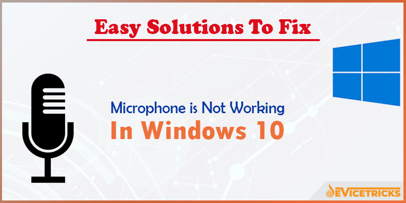 How to Fix Microphone is Not Working in Windows 10?