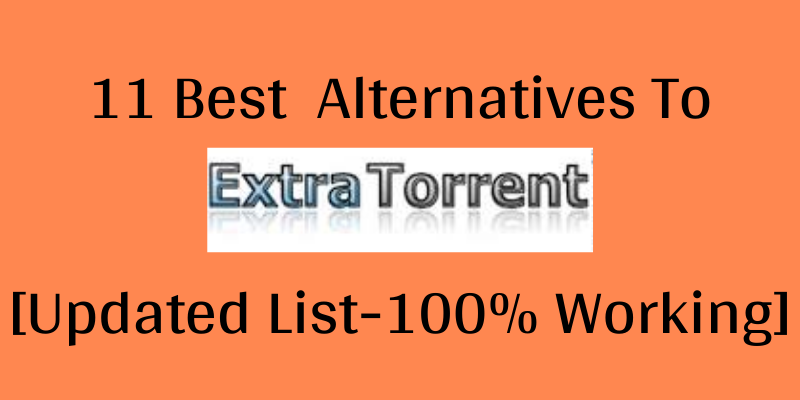 Best ExtraTorrent Alternatives [Updated List]