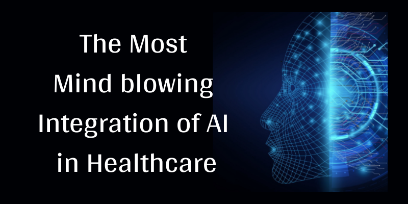 The Most Mindblowing Integration Of AI In Healthcare